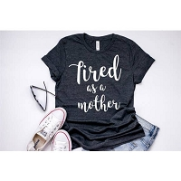 Tired As A Mother Shirt by FAMSdesign