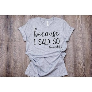 Because I Said So Shirt by FAMSdesign
